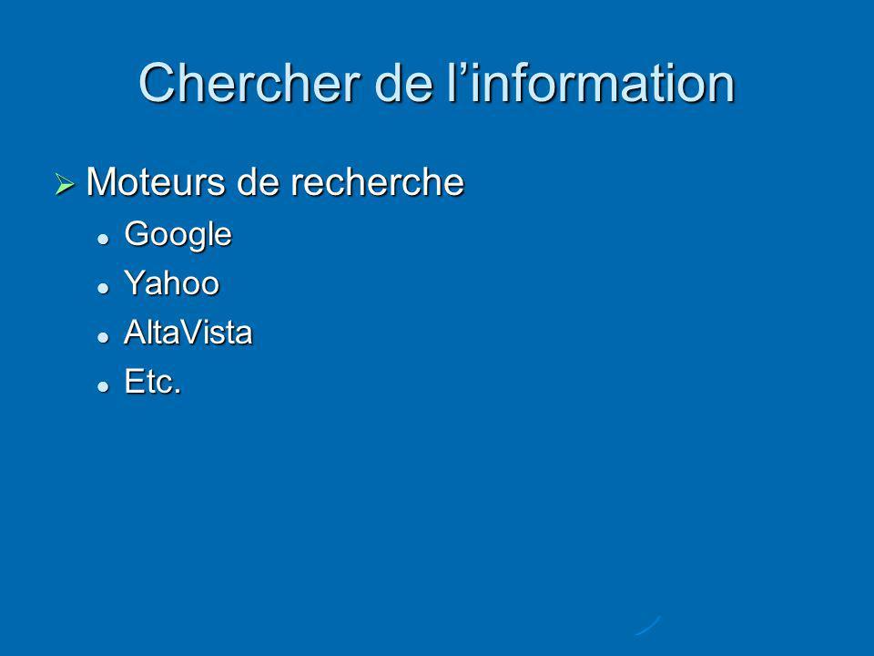 Chercher de linformation Moteurs de recherche Moteurs de recherche Google Google Yahoo Yahoo AltaVista AltaVista Etc.