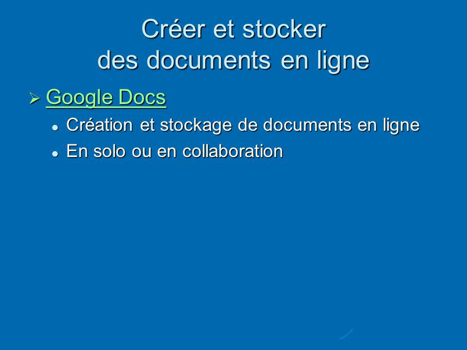 Créer et stocker des documents en ligne Google Docs Google Docs Google Docs Google Docs Création et stockage de documents en ligne Création et stockage de documents en ligne En solo ou en collaboration En solo ou en collaboration