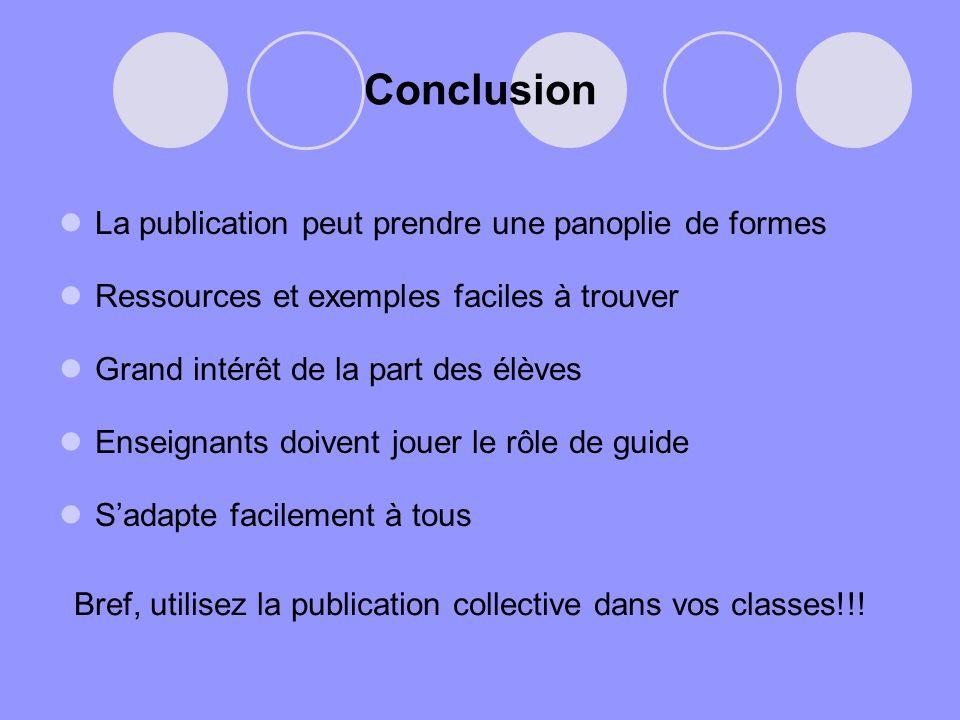 Conclusion La publication peut prendre une panoplie de formes Ressources et exemples faciles à trouver Grand intérêt de la part des élèves Enseignants
