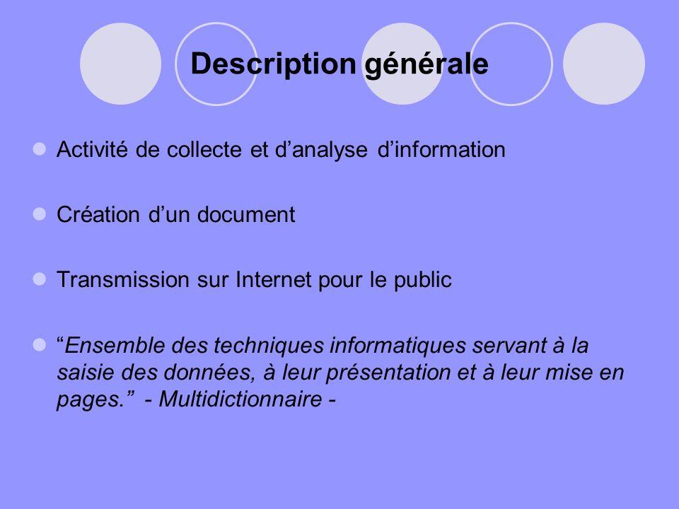 Description générale Activité de collecte et danalyse dinformation Création dun document Transmission sur Internet pour le public Ensemble des techniq
