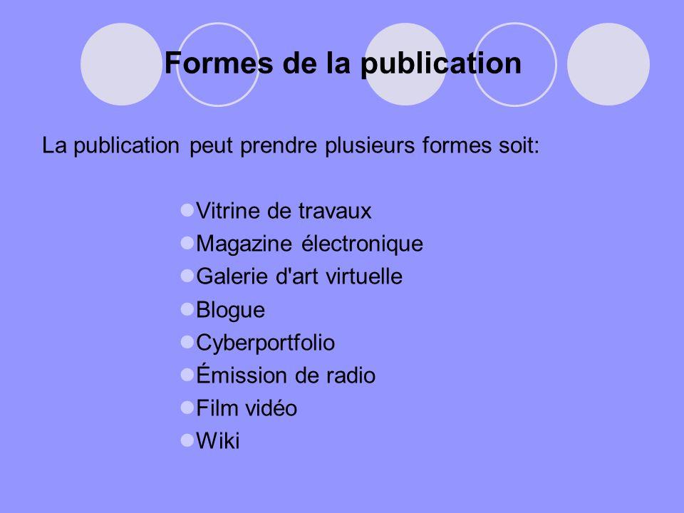 Formes de la publication La publication peut prendre plusieurs formes soit: Vitrine de travaux Magazine électronique Galerie d'art virtuelle Blogue Cy