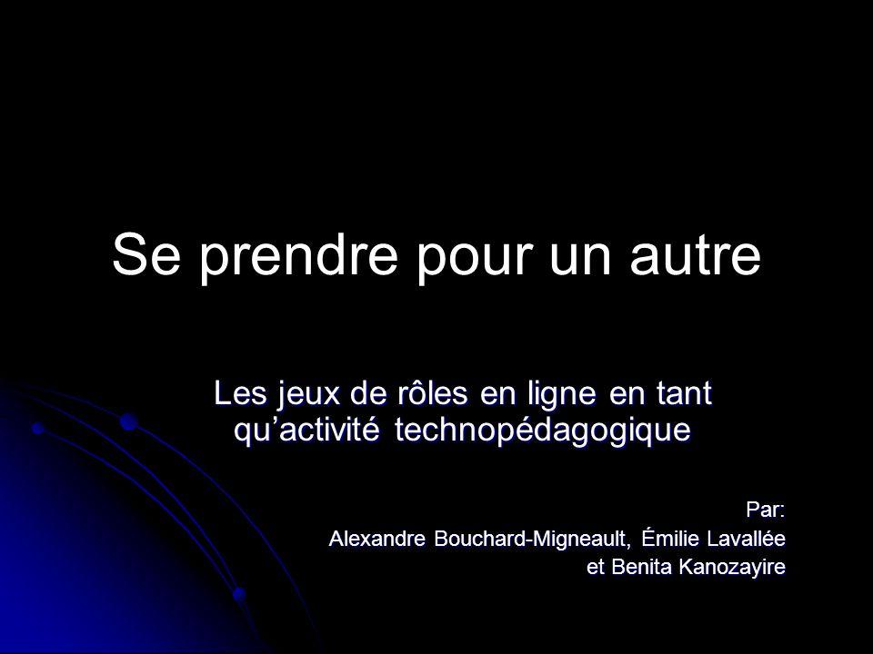 Se prendre pour un autre Les jeux de rôles en ligne en tant quactivité technopédagogique Par: Alexandre Bouchard-Migneault, Émilie Lavallée et Benita