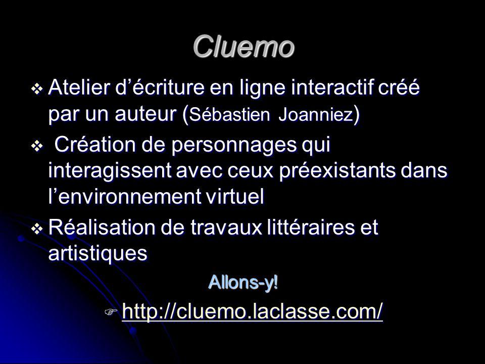 Cluemo Atelier décriture en ligne interactif créé par un auteur ( Sébastien Joanniez ) Atelier décriture en ligne interactif créé par un auteur ( Séba