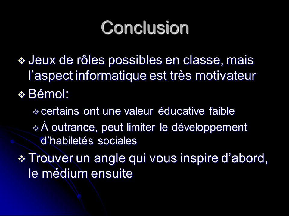 Conclusion Jeux de rôles possibles en classe, mais laspect informatique est très motivateur Jeux de rôles possibles en classe, mais laspect informatiq