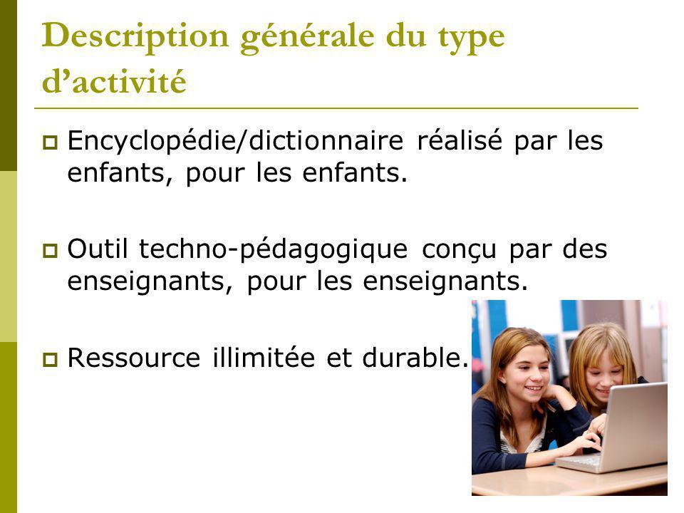 Description générale du type dactivité Encyclopédie/dictionnaire réalisé par les enfants, pour les enfants. Outil techno-pédagogique conçu par des ens