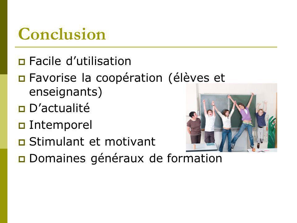 Conclusion Facile dutilisation Favorise la coopération (élèves et enseignants) Dactualité Intemporel Stimulant et motivant Domaines généraux de formation