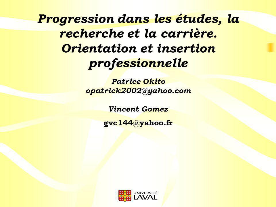Progression dans les études, la recherche et la carrière. Orientation et insertion professionnelle Patrice Okito opatrick2002@yahoo.com Vincent Gomez