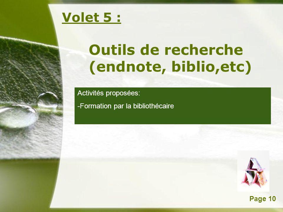 Powerpoint TemplatesPage 10 Volet 5 : Outils de recherche (endnote, biblio,etc) Activités proposées: -Formation par la bibliothécaire