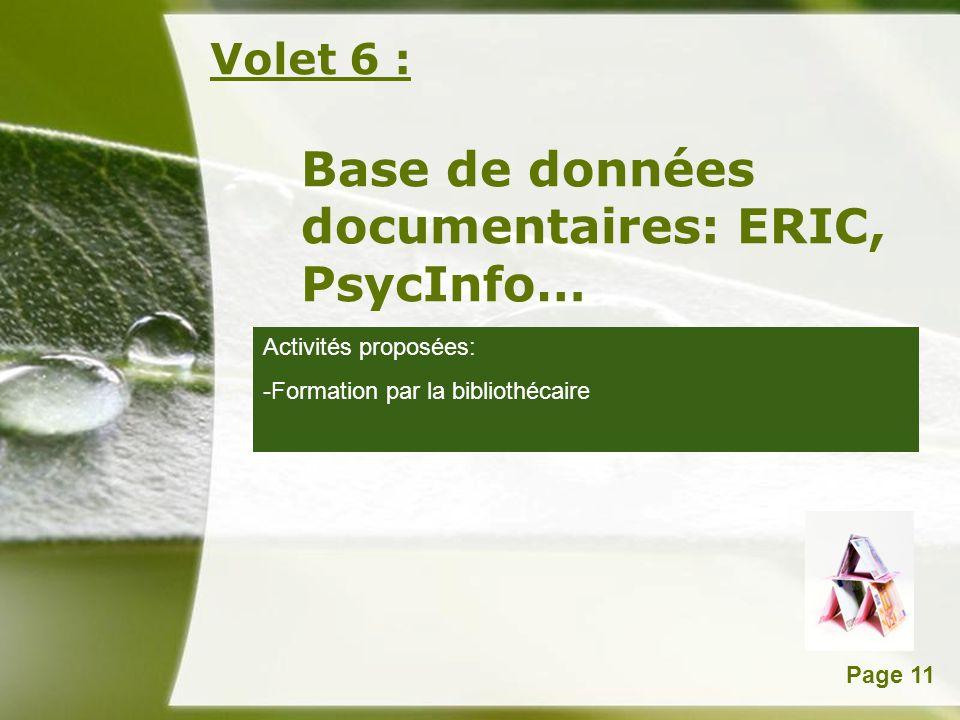 Powerpoint TemplatesPage 11 Volet 6 : Base de données documentaires: ERIC, PsycInfo… Activités proposées: -Formation par la bibliothécaire