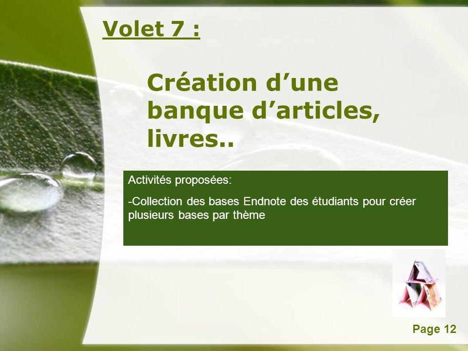 Powerpoint TemplatesPage 12 Volet 7 : Création dune banque darticles, livres.. Activités proposées: -Collection des bases Endnote des étudiants pour c
