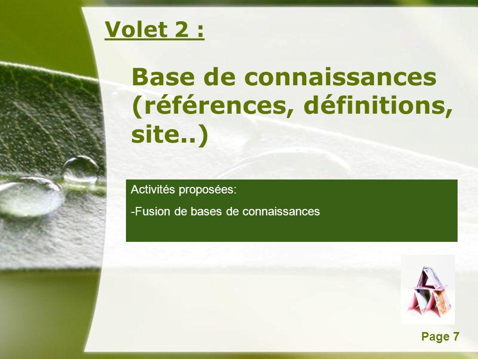Powerpoint TemplatesPage 7 Volet 2 : Base de connaissances (références, définitions, site..) Activités proposées: -Fusion de bases de connaissances