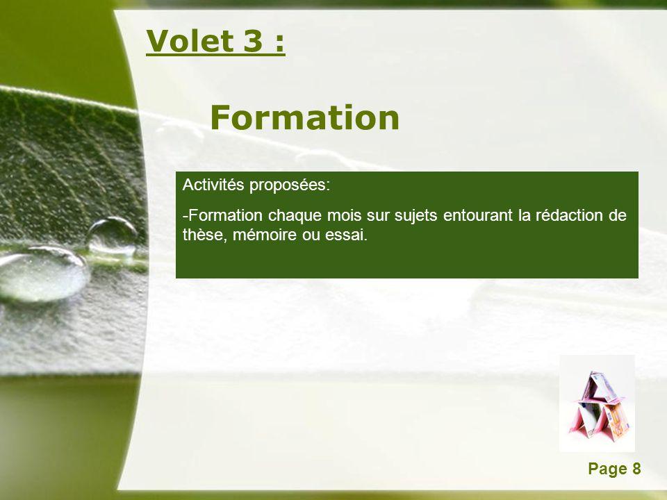 Powerpoint TemplatesPage 8 Volet 3 : Formation Activités proposées: -Formation chaque mois sur sujets entourant la rédaction de thèse, mémoire ou essa
