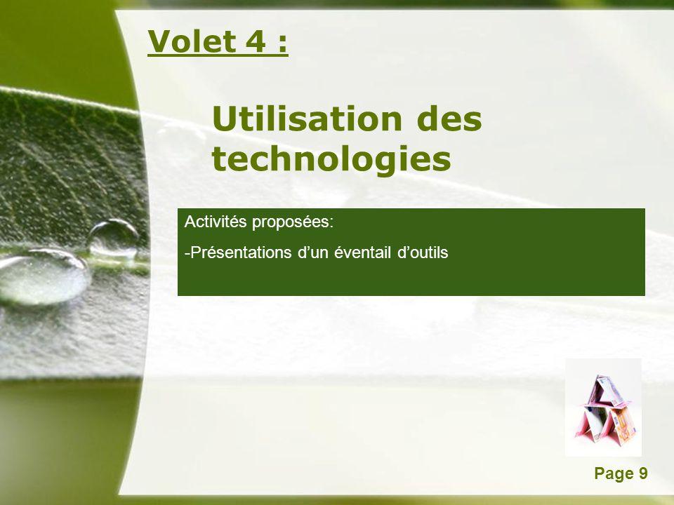 Powerpoint TemplatesPage 9 Volet 4 : Utilisation des technologies Activités proposées: -Présentations dun éventail doutils