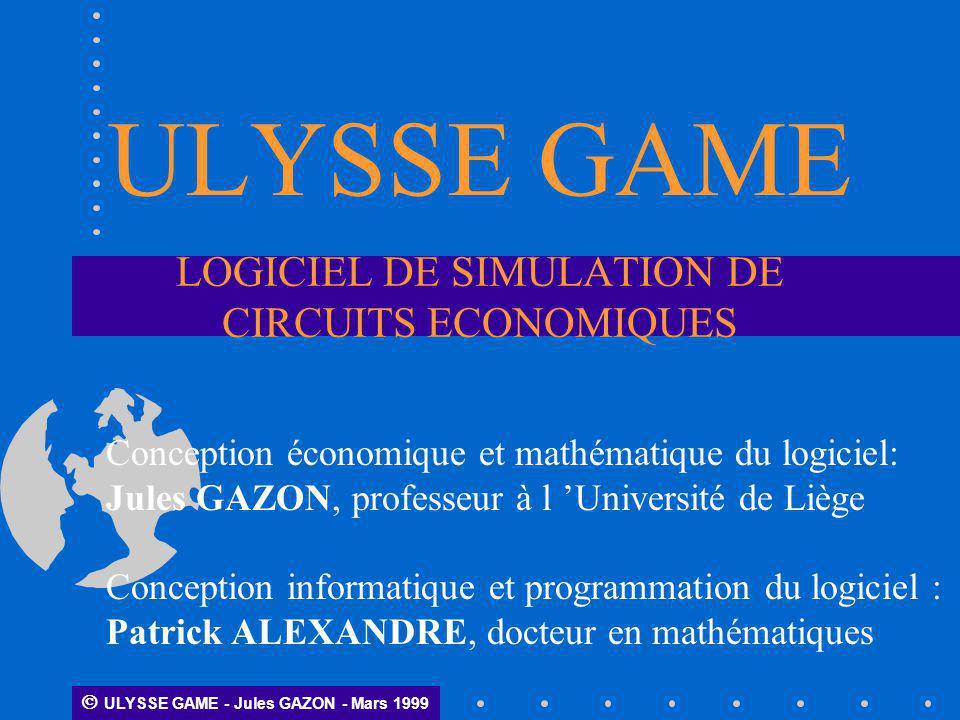 ULYSSE GAME LOGICIEL DE SIMULATION DE CIRCUITS ECONOMIQUES Conception économique et mathématique du logiciel: Jules GAZON, professeur à l Université d