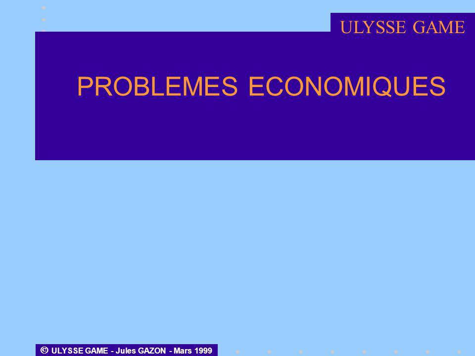 ULYSSE GAME - Jules GAZON - Mars 1999 PROBLEMES ECONOMIQUES ULYSSE GAME