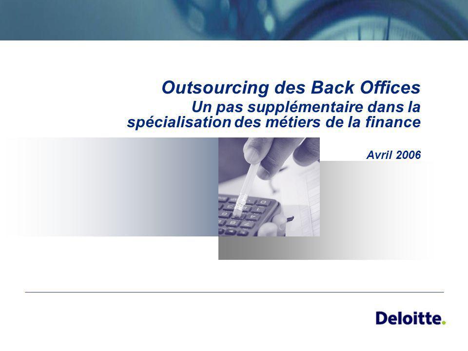 Outsourcing des Back Offices Un pas supplémentaire dans la spécialisation des métiers de la finance Avril 2006