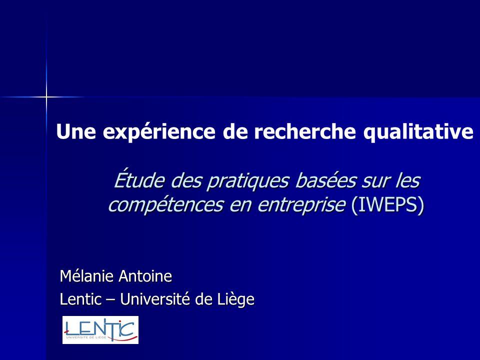 Étude des pratiques basées sur les compétences en entreprise (IWEPS) Mélanie Antoine Lentic – Université de Liège Une expérience de recherche qualitat