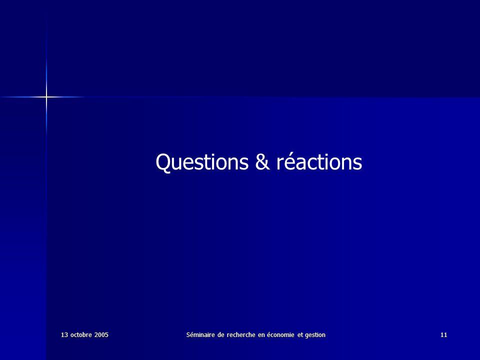 13 octobre 2005Séminaire de recherche en économie et gestion11 Questions & réactions