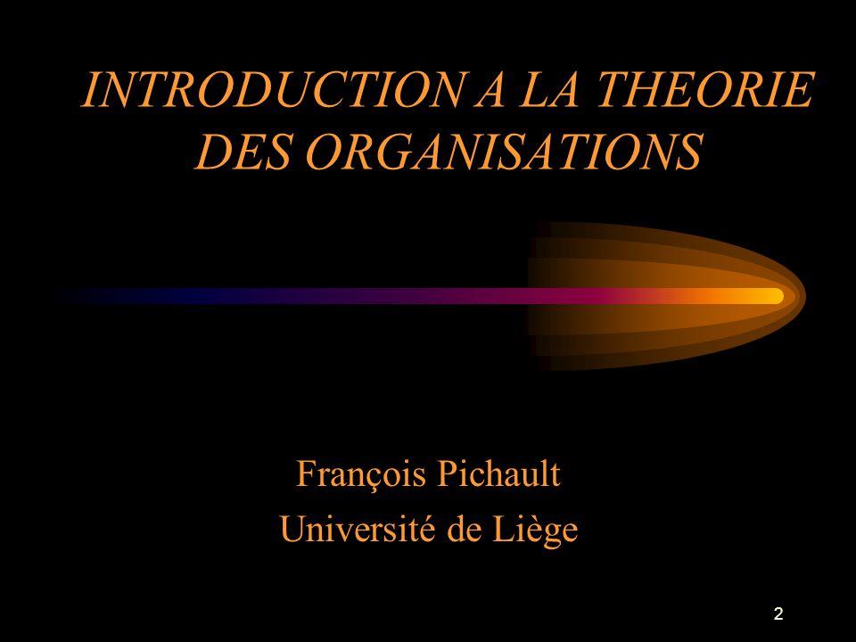 2 INTRODUCTION A LA THEORIE DES ORGANISATIONS François Pichault Université de Liège