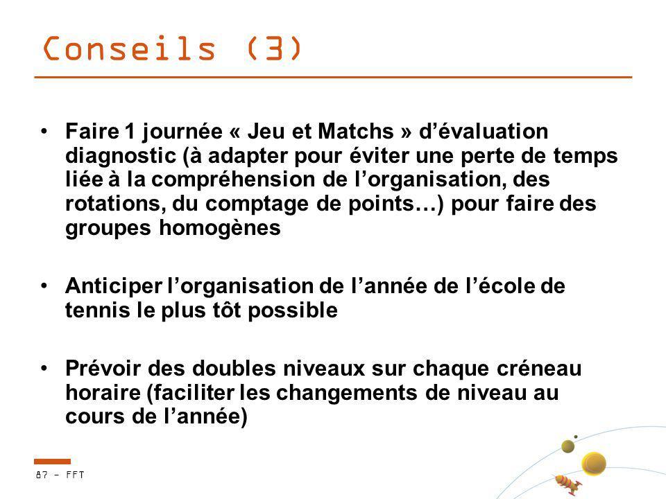 Conseils (3) Faire 1 journée « Jeu et Matchs » dévaluation diagnostic (à adapter pour éviter une perte de temps liée à la compréhension de lorganisati