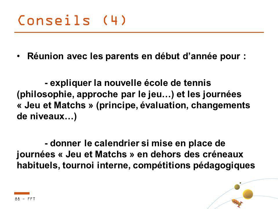 Conseils (4) Réunion avec les parents en début dannée pour : - expliquer la nouvelle école de tennis (philosophie, approche par le jeu…) et les journé
