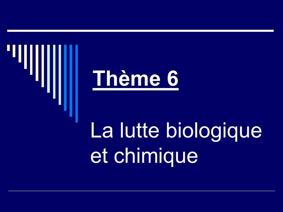 Thème 6 La lutte biologique et chimique