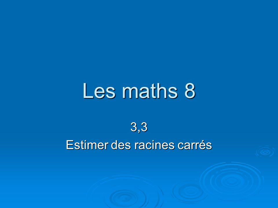 Les maths 8 3,3 Estimer des racines carrés