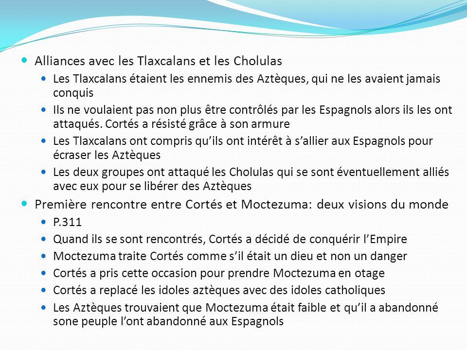 Alliances avec les Tlaxcalans et les Cholulas Les Tlaxcalans étaient les ennemis des Aztèques, qui ne les avaient jamais conquis Ils ne voulaient pas