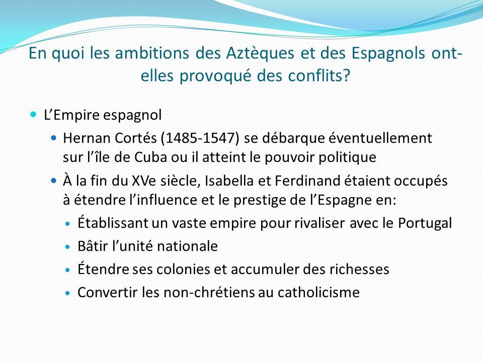 En quoi les ambitions des Aztèques et des Espagnols ont- elles provoqué des conflits? LEmpire espagnol Hernan Cortés (1485-1547) se débarque éventuell