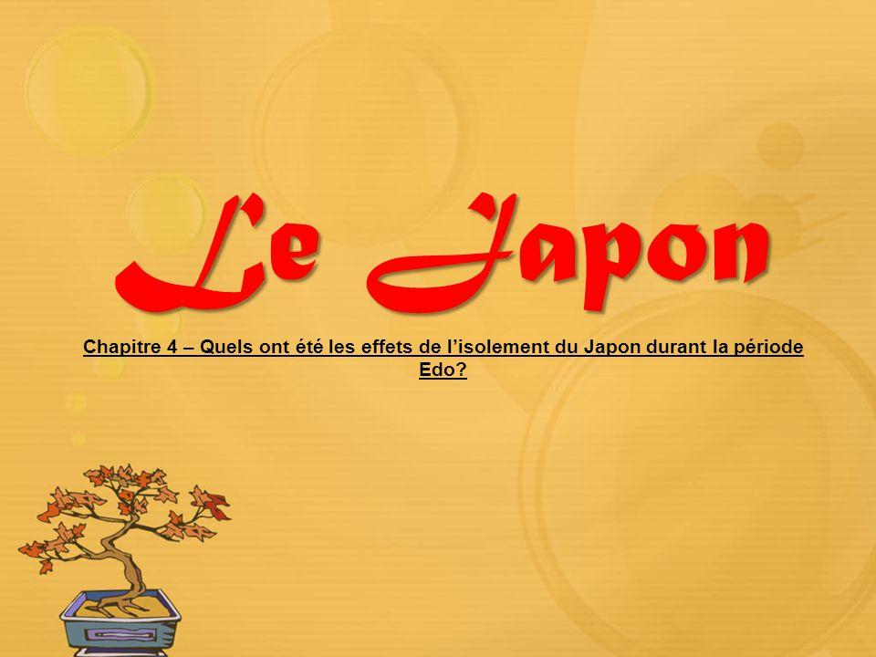 Le Japon Le Japon Chapitre 4 – Quels ont été les effets de lisolement du Japon durant la période Edo?