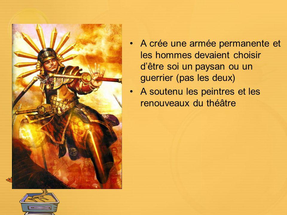 A crée une armée permanente et les hommes devaient choisir dêtre soi un paysan ou un guerrier (pas les deux) A soutenu les peintres et les renouveaux