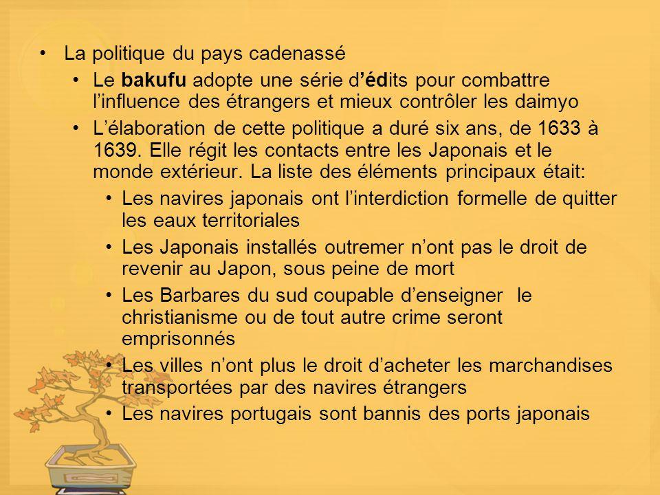 La politique du pays cadenassé Le bakufu adopte une série dédits pour combattre linfluence des étrangers et mieux contrôler les daimyo Lélaboration de