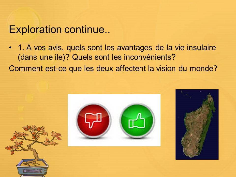 Exploration continue.. 1. A vos avis, quels sont les avantages de la vie insulaire (dans une ile)? Quels sont les inconvénients? Comment est-ce que le