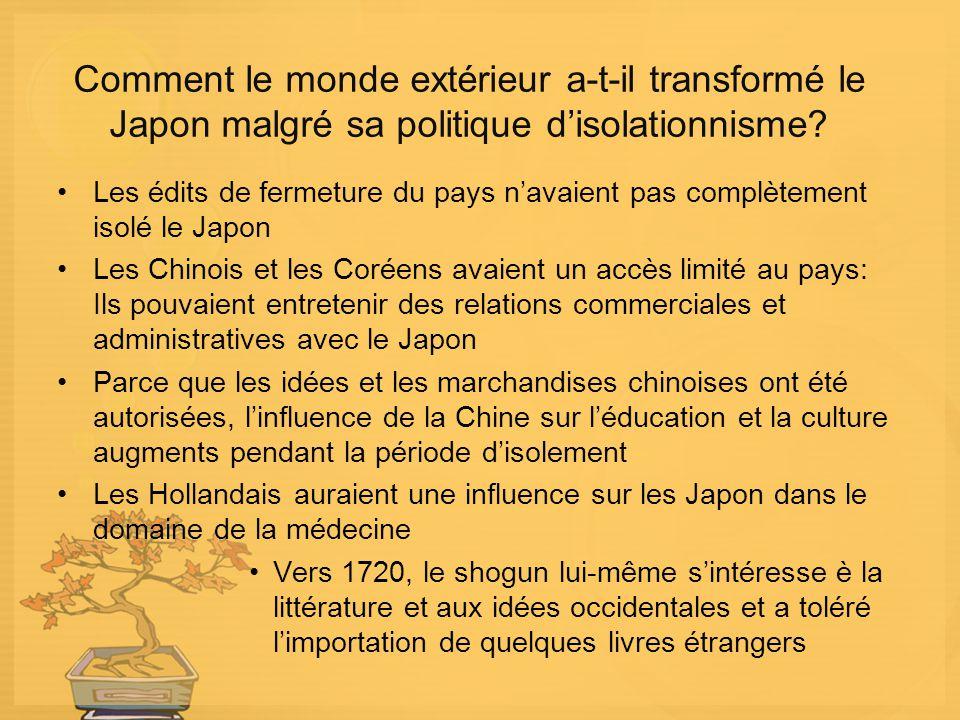 Comment le monde extérieur a-t-il transformé le Japon malgré sa politique disolationnisme? Les édits de fermeture du pays navaient pas complètement is