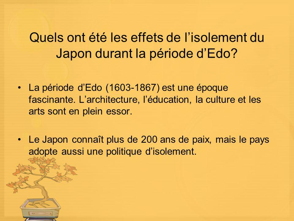 Quels ont été les effets de lisolement du Japon durant la période dEdo? La période dEdo (1603-1867) est une époque fascinante. Larchitecture, léducati