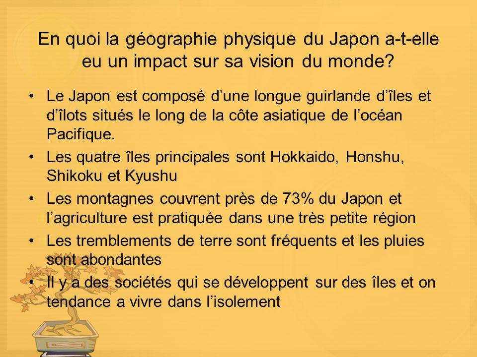 En quoi la géographie physique du Japon a-t-elle eu un impact sur sa vision du monde? Le Japon est composé dune longue guirlande dîles et dîlots situé