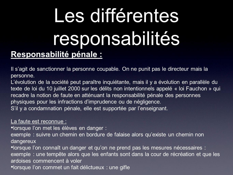 Les différentes responsabilités Responsabilité pénale : Il sagit de sanctionner la personne coupable. On ne punit pas le directeur mais la personne. L