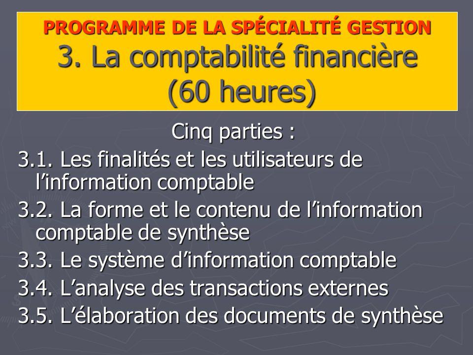 PROGRAMME DE LA SPÉCIALITÉ GESTION 3. La comptabilité financière (60 heures) Cinq parties : 3.1.