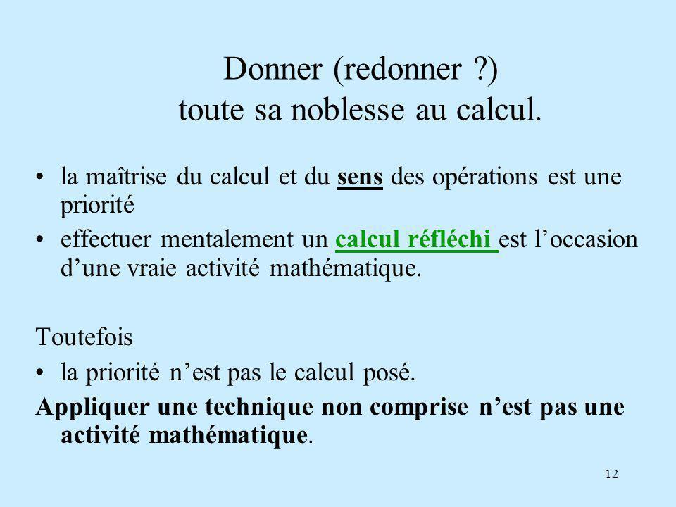 12 Donner (redonner ?) toute sa noblesse au calcul.