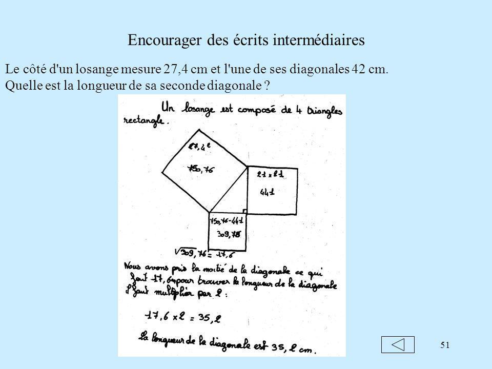 51 Encourager des écrits intermédiaires Le côté d un losange mesure 27,4 cm et l une de ses diagonales 42 cm.