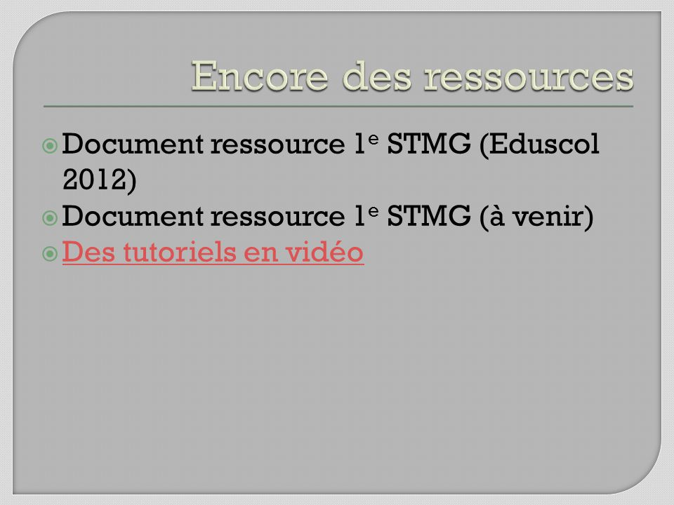 Document ressource 1 e STMG (Eduscol 2012) Document ressource 1 e STMG (à venir) Des tutoriels en vidéo