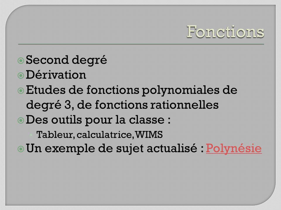 Second degré Dérivation Etudes de fonctions polynomiales de degré 3, de fonctions rationnelles Des outils pour la classe : Tableur, calculatrice, WIMS Un exemple de sujet actualisé : PolynésiePolynésie