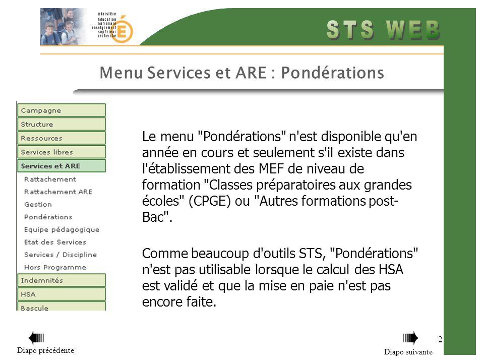 2 Menu Services et ARE : Pondérations Le menu Pondérations n est disponible qu en année en cours et seulement s il existe dans l établissement des MEF de niveau de formation Classes préparatoires aux grandes écoles (CPGE) ou Autres formations post- Bac .