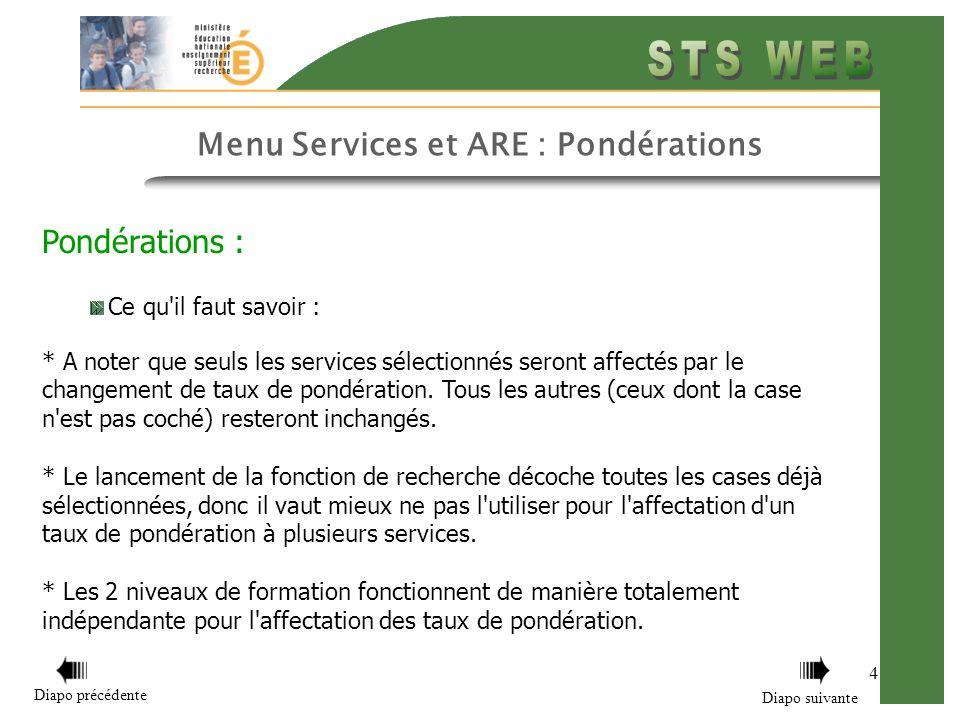 4 Menu Services et ARE : Pondérations Pondérations : Ce qu il faut savoir : * A noter que seuls les services sélectionnés seront affectés par le changement de taux de pondération.