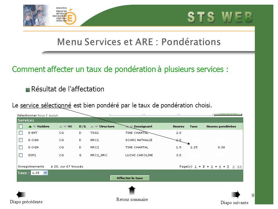 9 Menu Services et ARE : Pondérations Comment affecter un taux de pondération à plusieurs services : Résultat de l affectation Le service sélectionné est bien pondéré par le taux de pondération choisi.