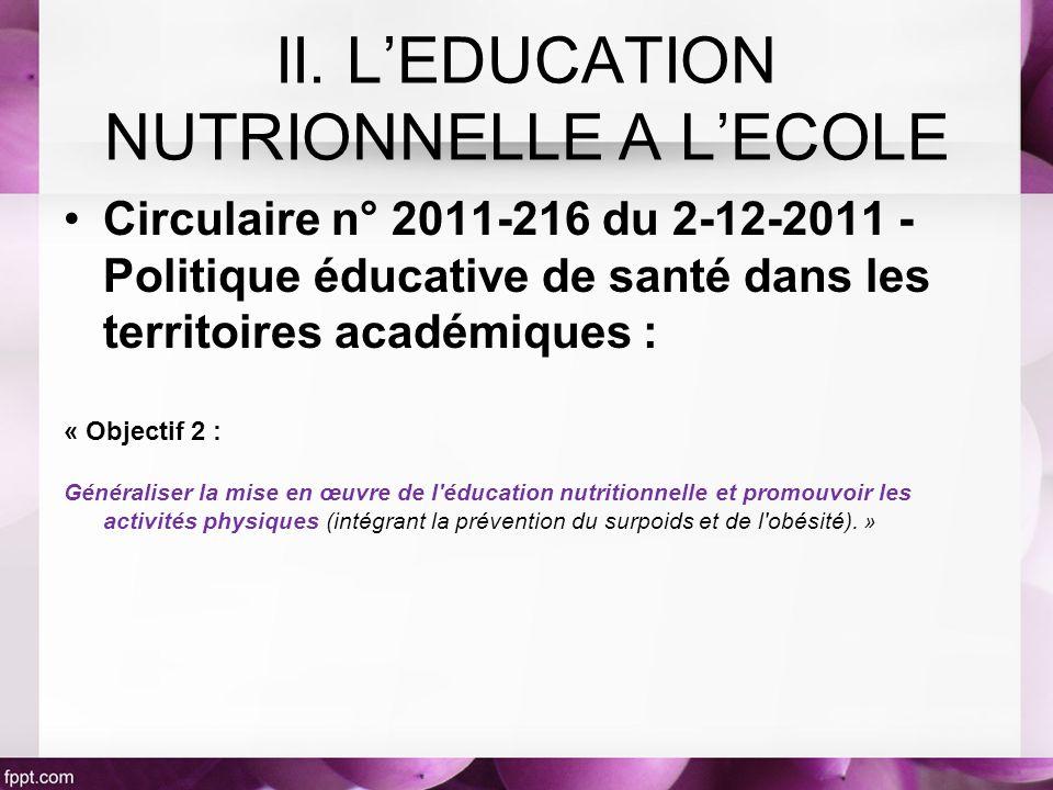 Circulaire n° 2011-216 du 2-12-2011 - Politique éducative de santé dans les territoires académiques : « Objectif 2 : Généraliser la mise en œuvre de l éducation nutritionnelle et promouvoir les activités physiques (intégrant la prévention du surpoids et de l obésité).