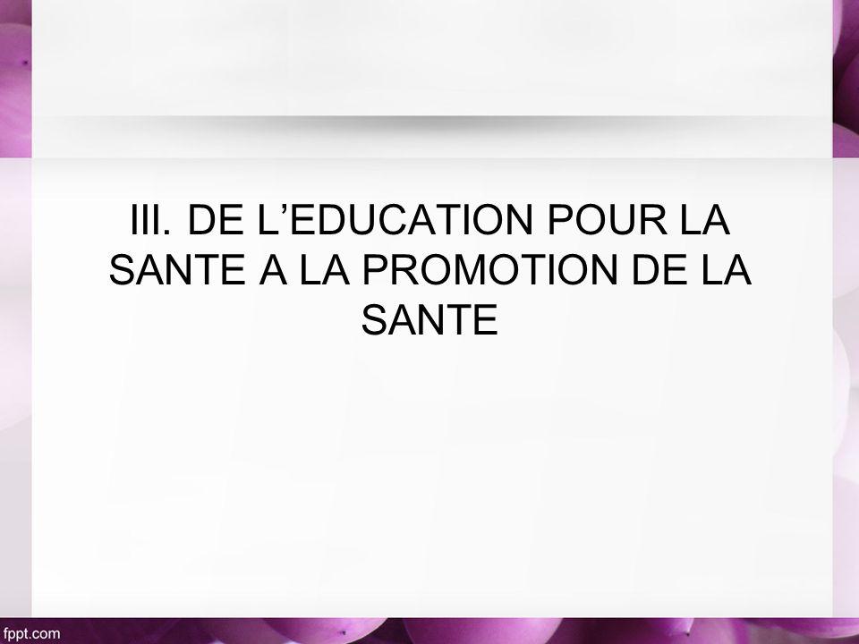 III. DE LEDUCATION POUR LA SANTE A LA PROMOTION DE LA SANTE