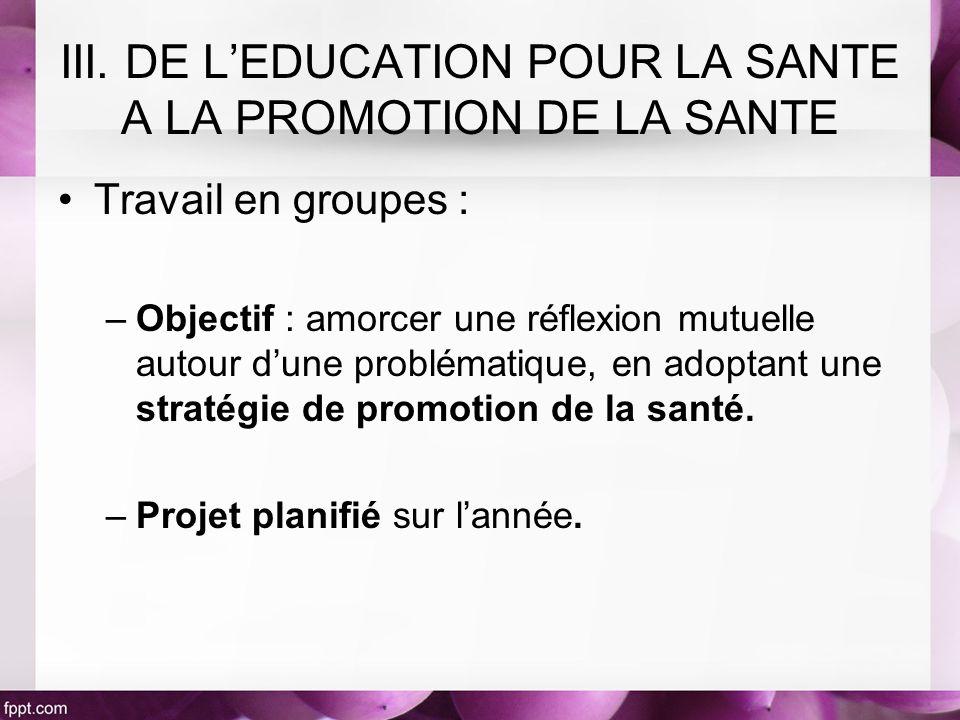 Travail en groupes : –Objectif : amorcer une réflexion mutuelle autour dune problématique, en adoptant une stratégie de promotion de la santé. –Projet