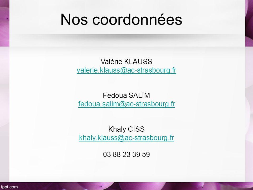 Valérie KLAUSS valerie.klauss@ac-strasbourg.fr Fedoua SALIM fedoua.salim@ac-strasbourg.fr Khaly CISS khaly.klauss@ac-strasbourg.fr 03 88 23 39 59 Nos coordonnées