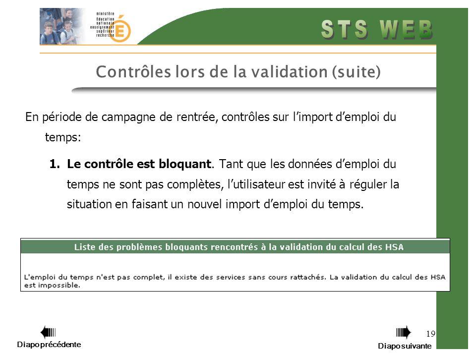 Diapo précédente Diapo suivante 19 Contrôles lors de la validation (suite) En période de campagne de rentrée, contrôles sur limport demploi du temps: 1.Le contrôle est bloquant.